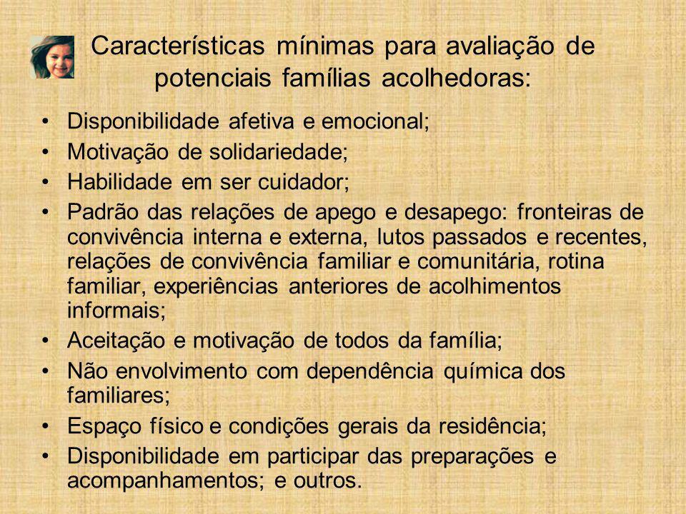 Características mínimas para avaliação de potenciais famílias acolhedoras: Disponibilidade afetiva e emocional; Motivação de solidariedade; Habilidade