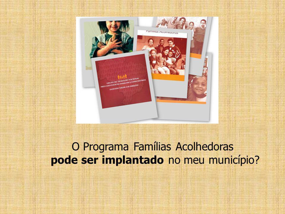 O Programa Famílias Acolhedoras pode ser implantado no meu município?
