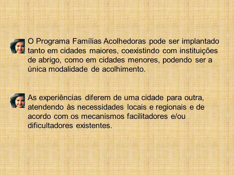 O Programa Famílias Acolhedoras pode ser implantado tanto em cidades maiores, coexistindo com instituições de abrigo, como em cidades menores, podendo