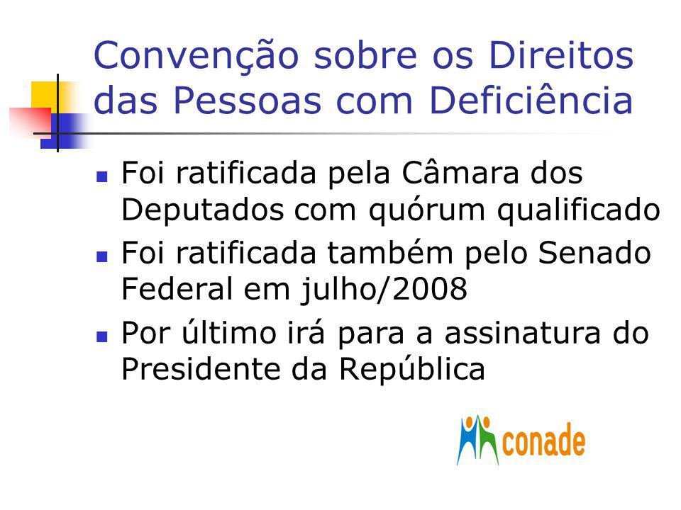 Convenção sobre os Direitos das Pessoas com Deficiência Foi ratificada pela Câmara dos Deputados com quórum qualificado Foi ratificada também pelo Sen