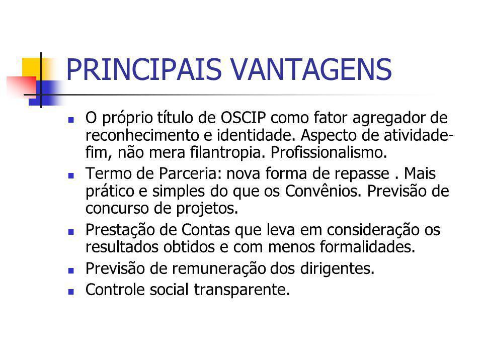 PRINCIPAIS VANTAGENS O próprio título de OSCIP como fator agregador de reconhecimento e identidade. Aspecto de atividade- fim, não mera filantropia. P