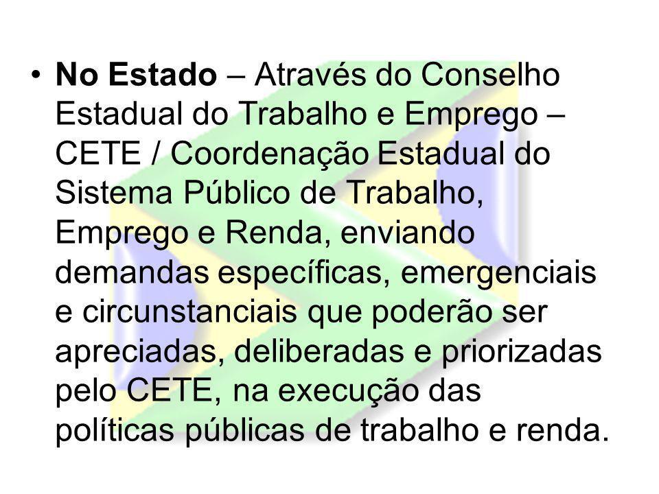 No Estado – Através do Conselho Estadual do Trabalho e Emprego – CETE / Coordenação Estadual do Sistema Público de Trabalho, Emprego e Renda, enviando