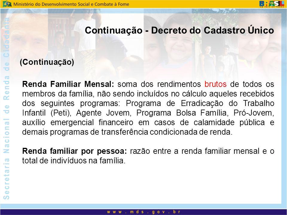 Continuação - Decreto do Cadastro Único Renda Familiar Mensal: soma dos rendimentos brutos de todos os membros da família, não sendo incluídos no cálc