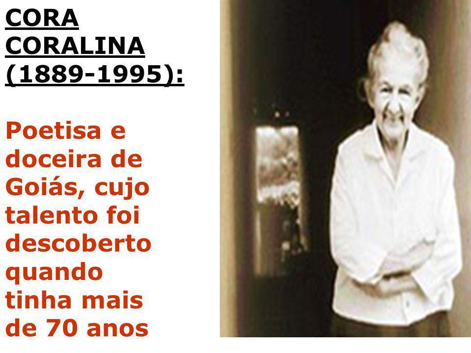 CORA CORALINA (1889-1995): Poetisa e doceira de Goiás, cujo talento foi descoberto quando tinha mais de 70 anos