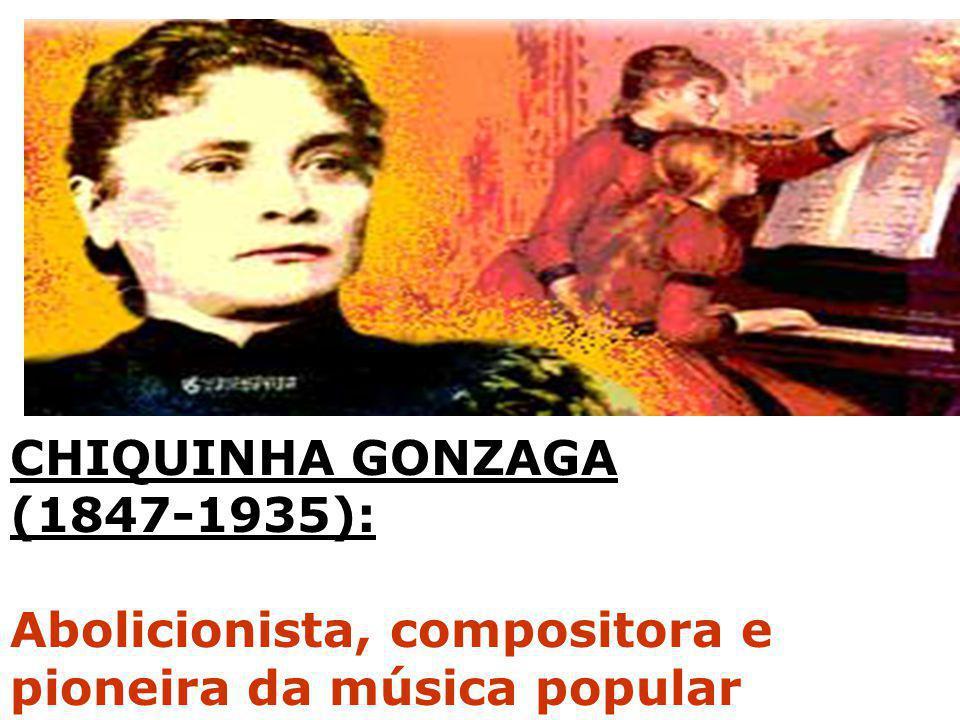 CHIQUINHA GONZAGA (1847-1935): Abolicionista, compositora e pioneira da música popular