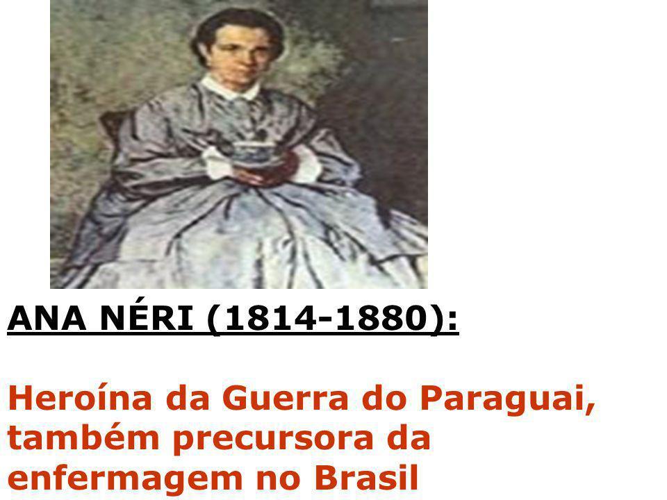ANA NÉRI (1814-1880): Heroína da Guerra do Paraguai, também precursora da enfermagem no Brasil
