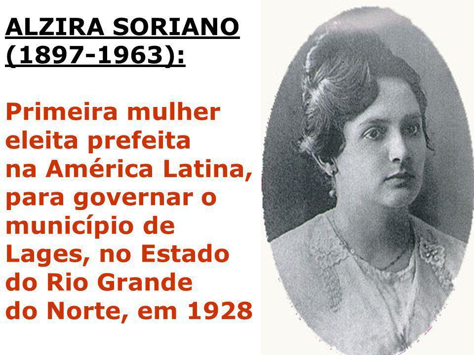 ALZIRA SORIANO (1897-1963): Primeira mulher eleita prefeita na América Latina, para governar o município de Lages, no Estado do Rio Grande do Norte, e