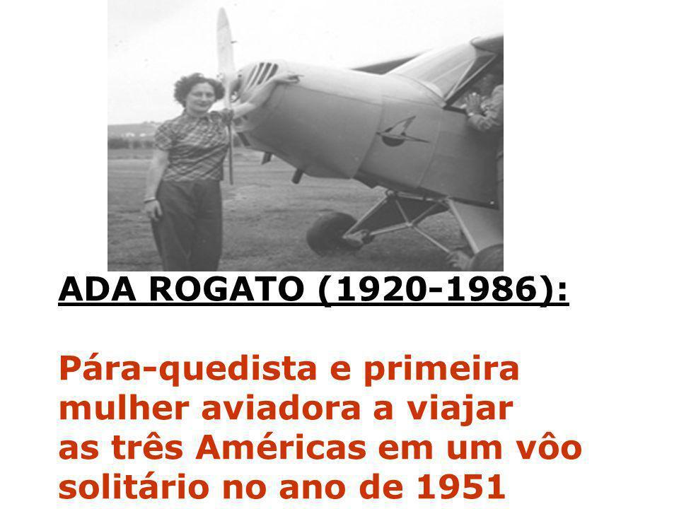 ADA ROGATO (1920-1986): Pára-quedista e primeira mulher aviadora a viajar as três Américas em um vôo solitário no ano de 1951