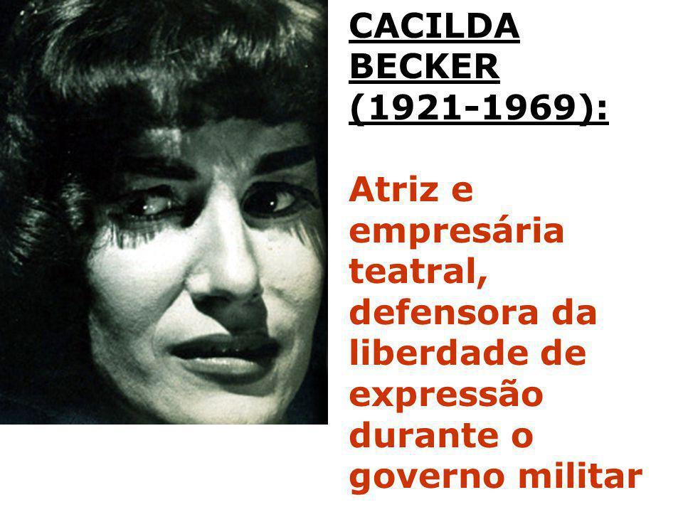 CACILDA BECKER (1921-1969): Atriz e empresária teatral, defensora da liberdade de expressão durante o governo militar