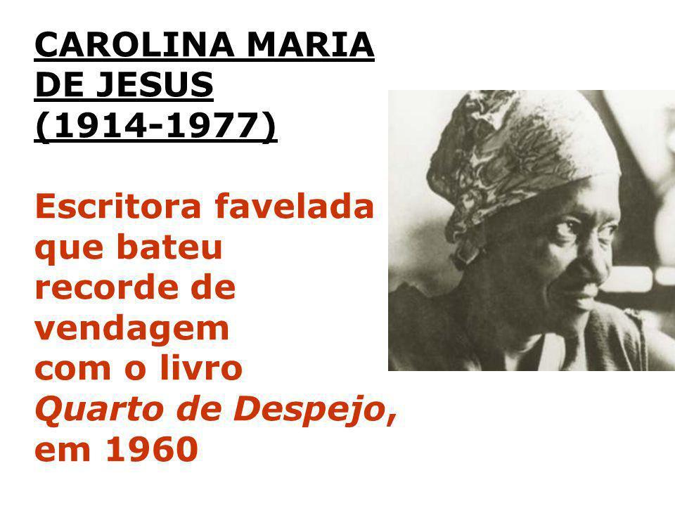 CAROLINA MARIA DE JESUS (1914-1977) Escritora favelada que bateu recorde de vendagem com o livro Quarto de Despejo, em 1960