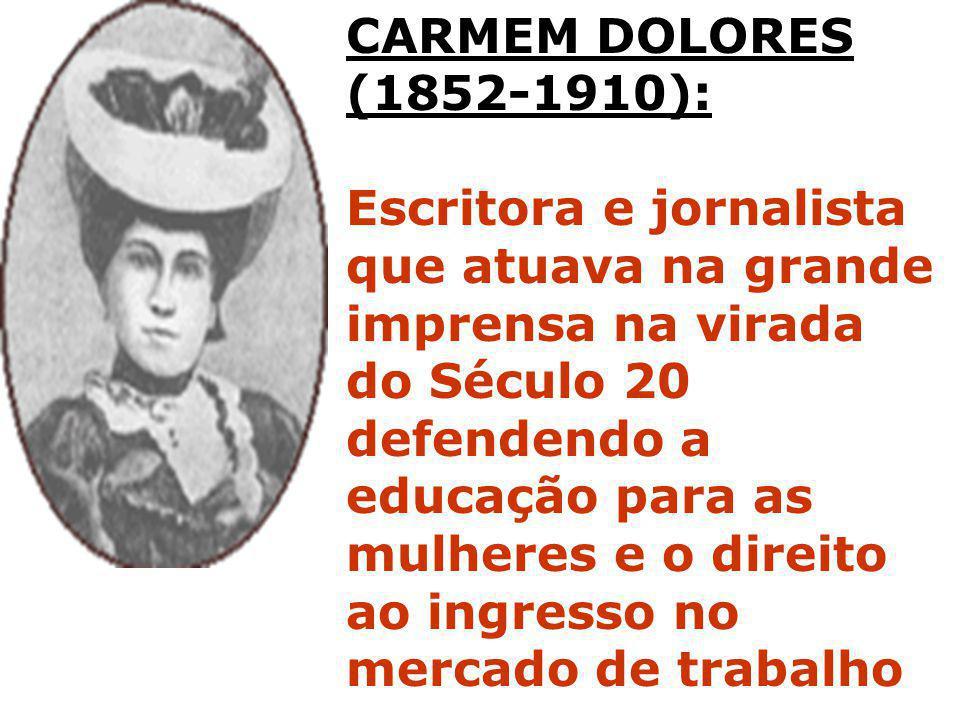 CARMEM DOLORES (1852-1910): Escritora e jornalista que atuava na grande imprensa na virada do Século 20 defendendo a educação para as mulheres e o dir