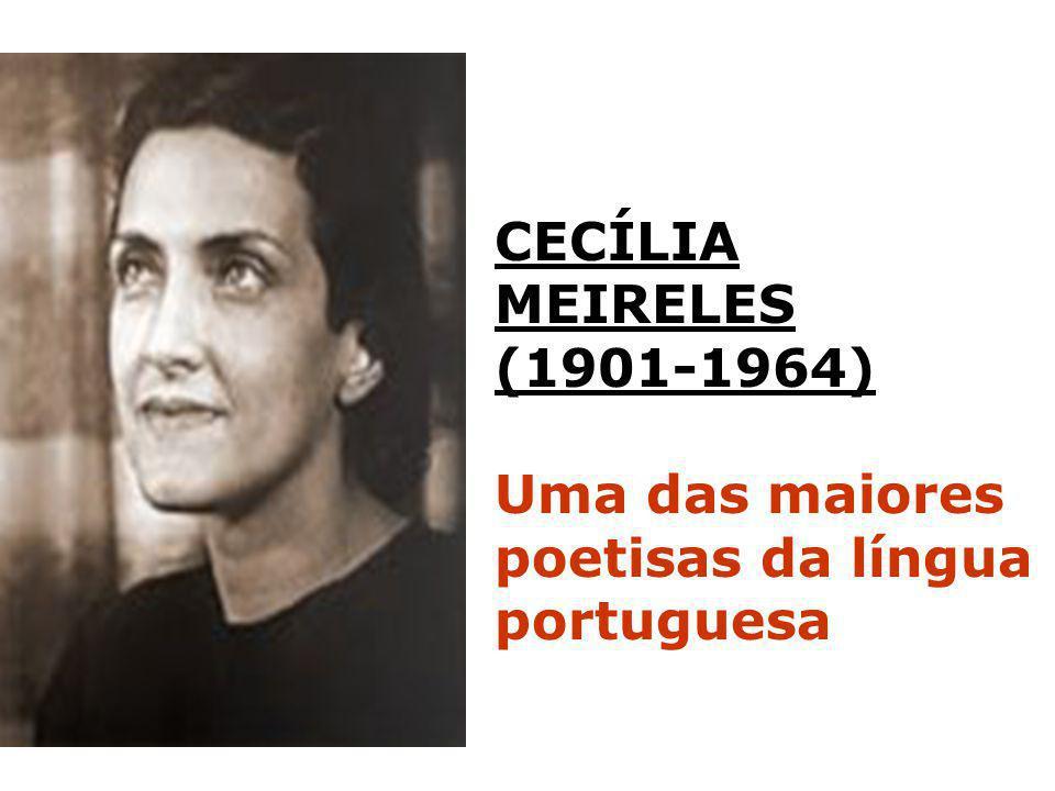 CECÍLIA MEIRELES (1901-1964) Uma das maiores poetisas da língua portuguesa