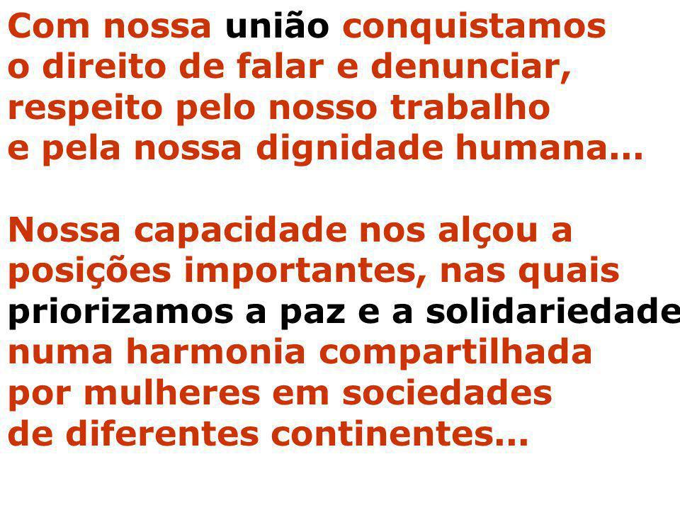 Com nossa união conquistamos o direito de falar e denunciar, respeito pelo nosso trabalho e pela nossa dignidade humana... Nossa capacidade nos alçou