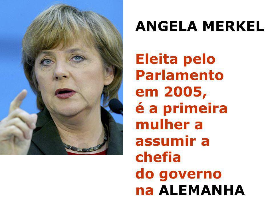 ANGELA MERKEL Eleita pelo Parlamento em 2005, é a primeira mulher a assumir a chefia do governo na ALEMANHA
