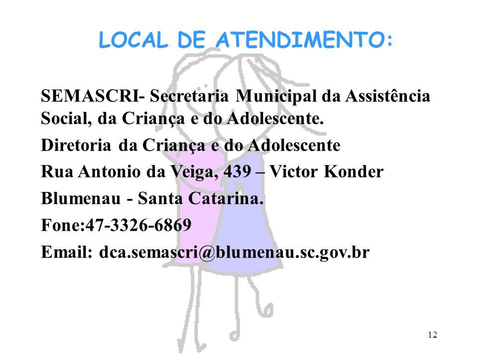 12 LOCAL DE ATENDIMENTO: SEMASCRI- Secretaria Municipal da Assistência Social, da Criança e do Adolescente. Diretoria da Criança e do Adolescente Rua