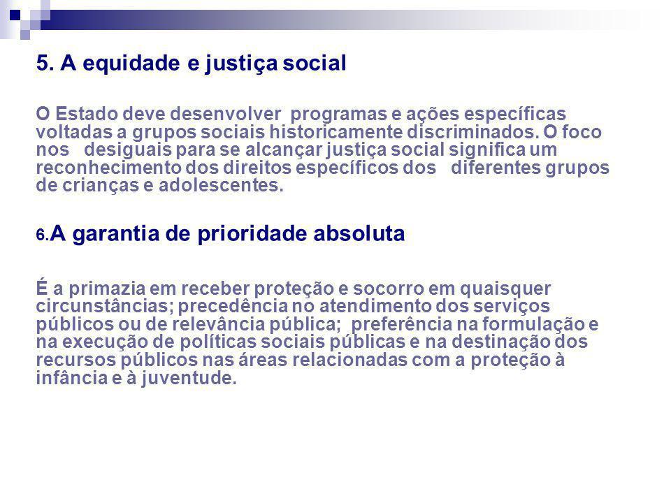 5. A equidade e justiça social O Estado deve desenvolver programas e ações específicas voltadas a grupos sociais historicamente discriminados. O foco