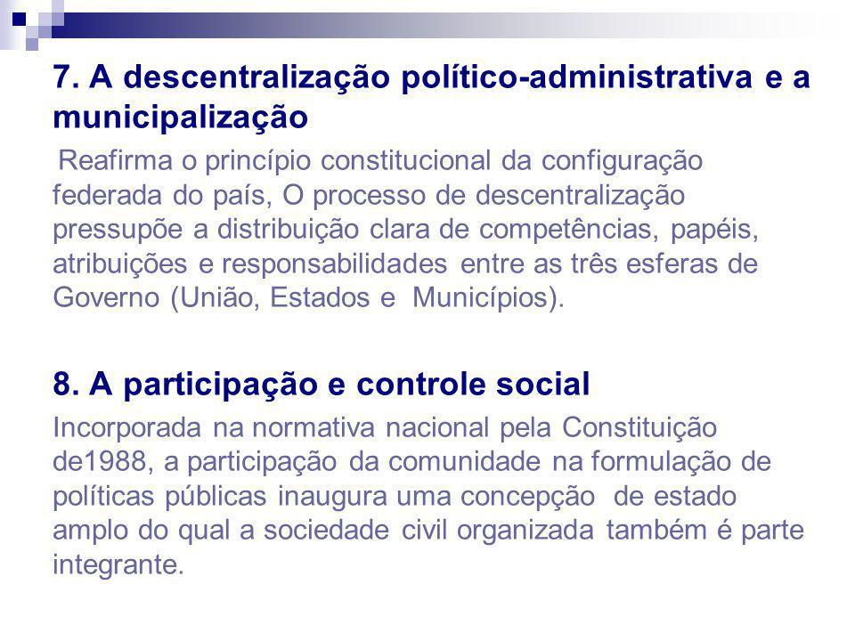 7. A descentralização político-administrativa e a municipalização Reafirma o princípio constitucional da configuração federada do país, O processo de