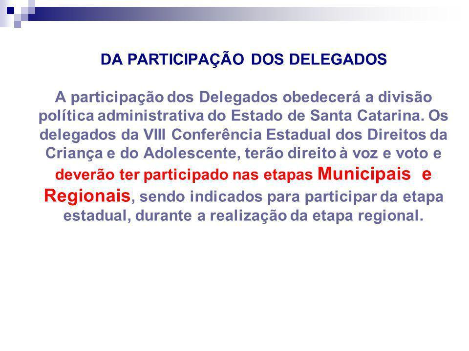 DA PARTICIPAÇÃO DOS DELEGADOS A participação dos Delegados obedecerá a divisão política administrativa do Estado de Santa Catarina. Os delegados da VI