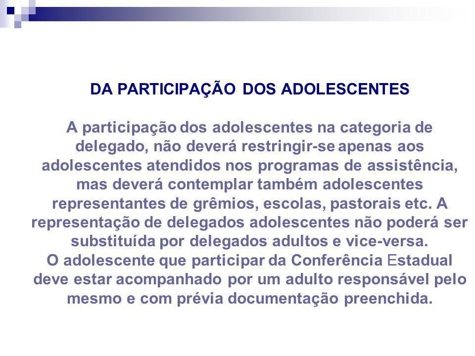 DA PARTICIPAÇÃO DOS ADOLESCENTES A participação dos adolescentes na categoria de delegado, não deverá restringir-se apenas aos adolescentes atendidos