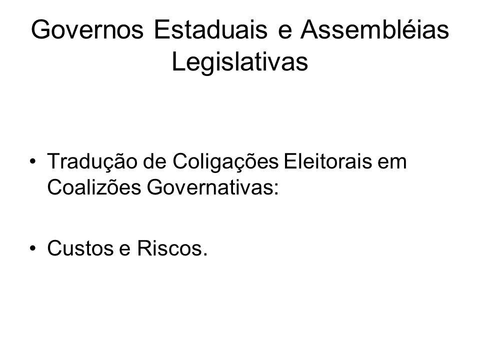 Governos Estaduais e Assembléias Legislativas Tradução de Coligações Eleitorais em Coalizões Governativas: Custos e Riscos.