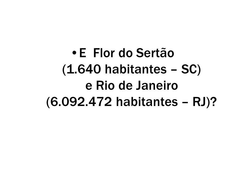 E Flor do Sertão (1.640 habitantes – SC) e Rio de Janeiro (6.092.472 habitantes – RJ)?
