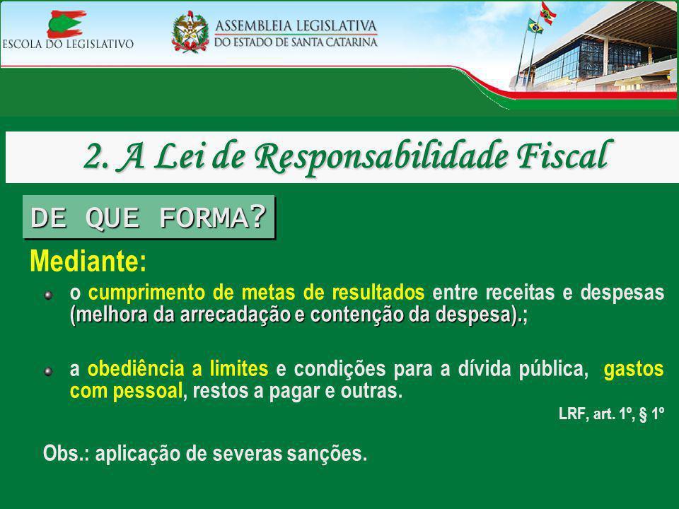 Mediante: (melhora da arrecadação e contenção da despesa). o cumprimento de metas de resultados entre receitas e despesas (melhora da arrecadação e co
