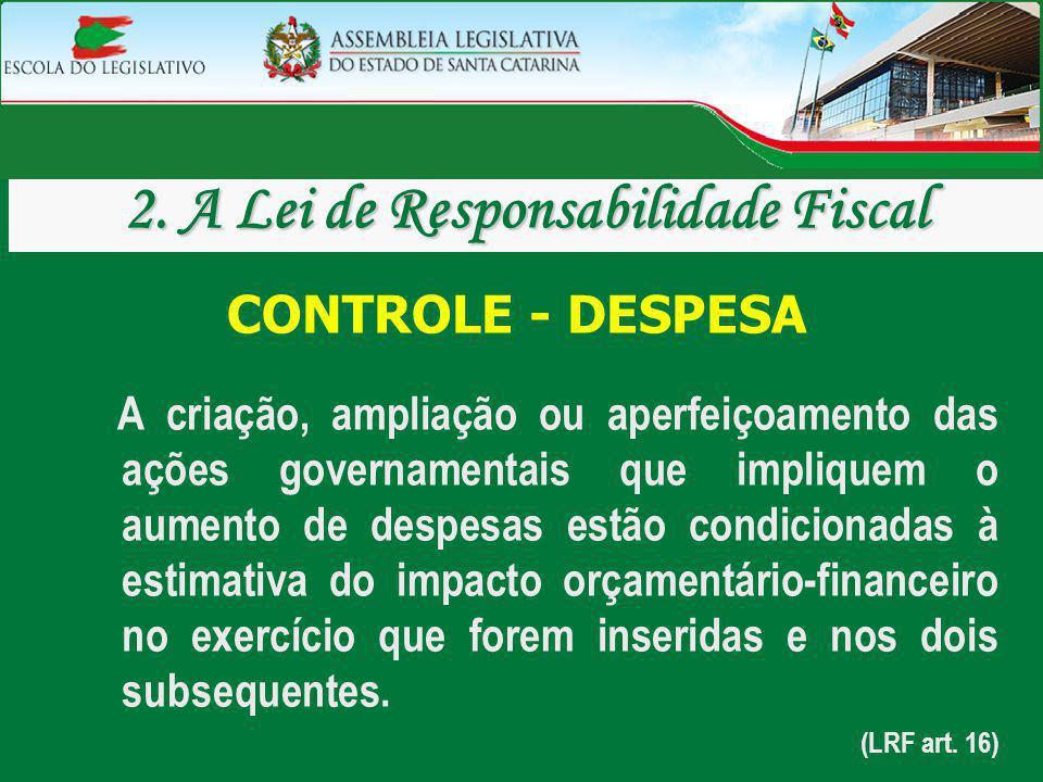 CONTROLE - DESPESA A criação, ampliação ou aperfeiçoamento das ações governamentais que impliquem o aumento de despesas estão condicionadas à estimati