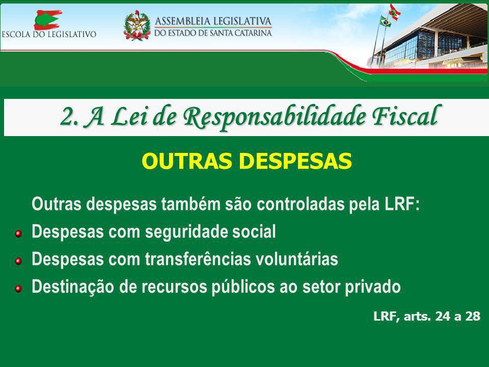 OUTRAS DESPESAS Outras despesas também são controladas pela LRF: Despesas com seguridade social Despesas com transferências voluntárias Destinação de