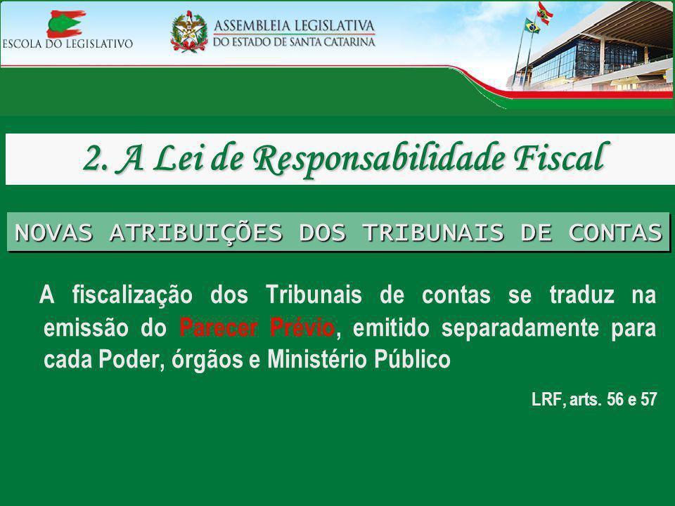 A fiscalização dos Tribunais de contas se traduz na emissão do Parecer Prévio, emitido separadamente para cada Poder, órgãos e Ministério Público LRF,
