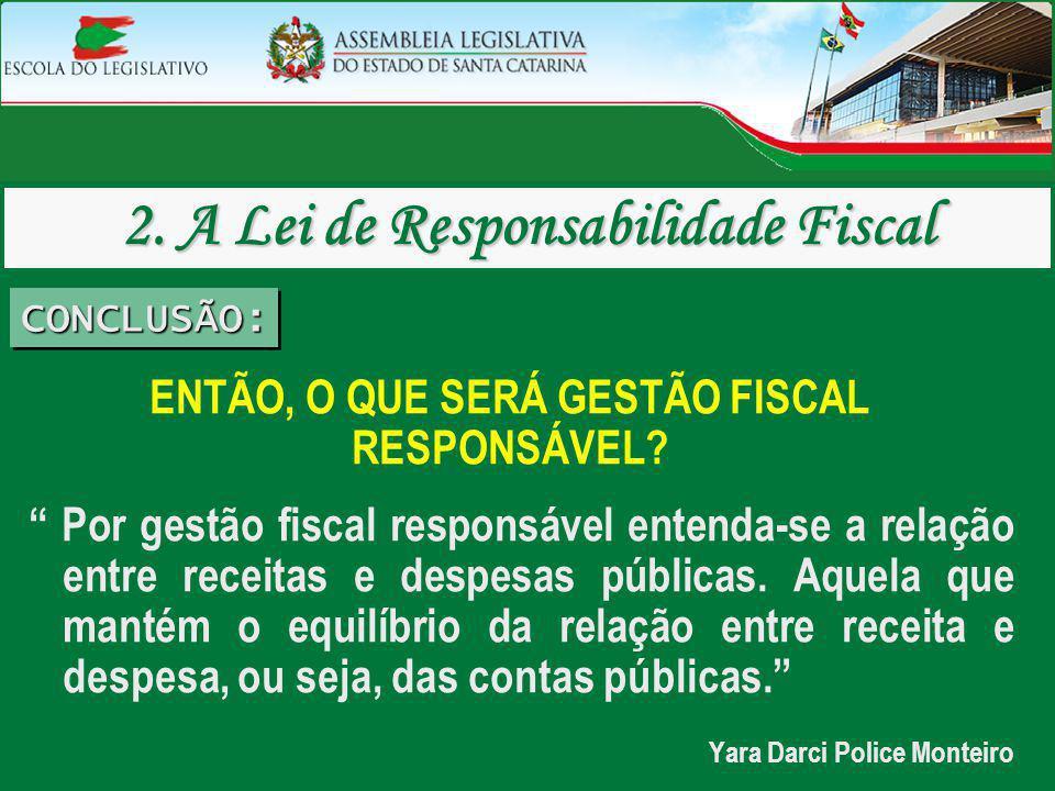 ENTÃO, O QUE SERÁ GESTÃO FISCAL RESPONSÁVEL? Por gestão fiscal responsável entenda-se a relação entre receitas e despesas públicas. Aquela que mantém