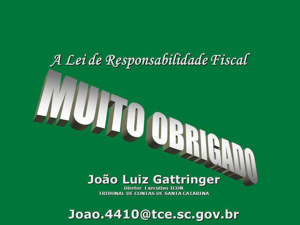 João Luiz Gattringer Diretor Executivo ICON TRIBUNAL DE CONTAS DE SANTA CATARINA Joao.4410@tce.sc.gov.br A Lei de Responsabilidade Fiscal