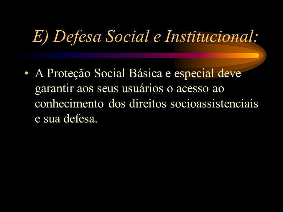 E) Defesa Social e Institucional: A Proteção Social Básica e especial deve garantir aos seus usuários o acesso ao conhecimento dos direitos socioassis