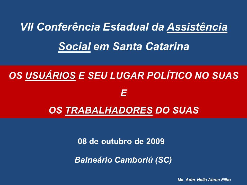 VII Conferência Estadual da Assistência Social em Santa Catarina Balneário Camboriú (SC) 08 de outubro de 2009 USUÁRIOS OS USUÁRIOS E SEU LUGAR POLÍTI