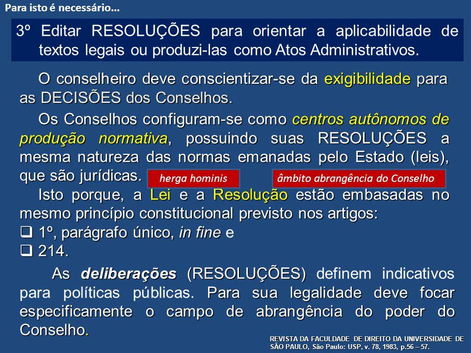 3º Editar RESOLUÇÕES para orientar a aplicabilidade de textos legais ou produzi-las como Atos Administrativos. O conselheiro deve conscientizar-se da