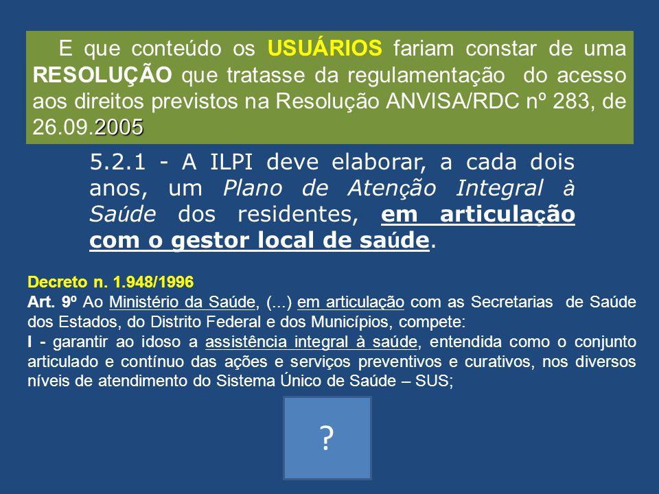 2005 E que conteúdo os USUÁRIOS fariam constar de uma RESOLUÇÃO que tratasse da regulamentação do acesso aos direitos previstos na Resolução ANVISA/RD