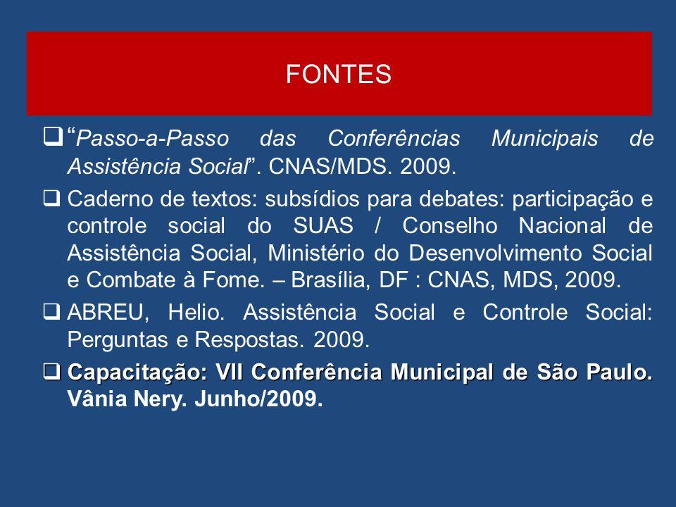 FONTES Passo-a-Passo das Conferências Municipais de Assistência Social. CNAS/MDS. 2009. Caderno de textos: subsídios para debates: participação e cont