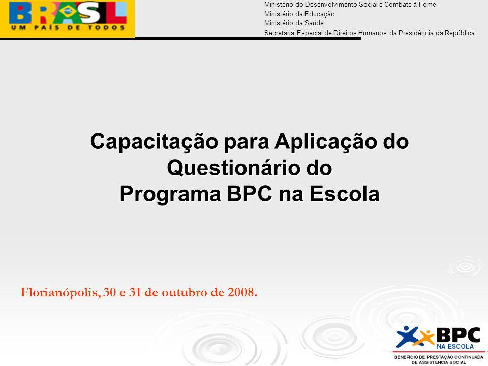 Ministério do Desenvolvimento Social e Combate à Fome Ministério da Educação Ministério da Saúde Secretaria Especial de Direitos Humanos da Presidência da República Florianópolis, 30 e 31 de outubro de 2008.