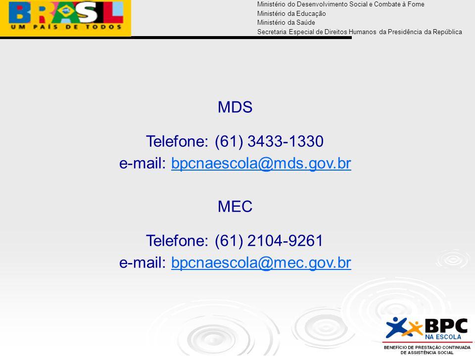 Ministério do Desenvolvimento Social e Combate à Fome Ministério da Educação Ministério da Saúde Secretaria Especial de Direitos Humanos da Presidência da República MDS Telefone: (61) 3433-1330 e-mail: bpcnaescola@mds.gov.brbpcnaescola@mds.gov.br MEC Telefone: (61) 2104-9261 e-mail: bpcnaescola@mec.gov.brbpcnaescola@mec.gov.br