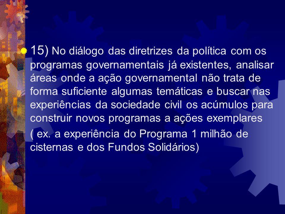 15) No diálogo das diretrizes da política com os programas governamentais já existentes, analisar áreas onde a ação governamental não trata de forma s