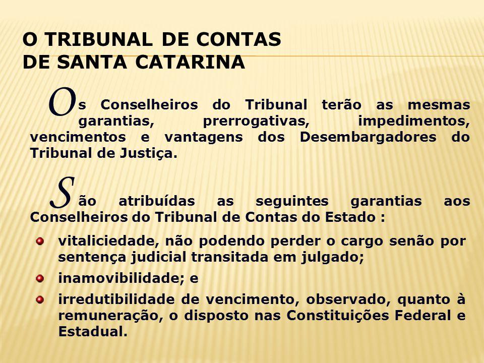 O TRIBUNAL DE CONTAS DE SANTA CATARINA vitaliciedade, não podendo perder o cargo senão por sentença judicial transitada em julgado; inamovibilidade; e