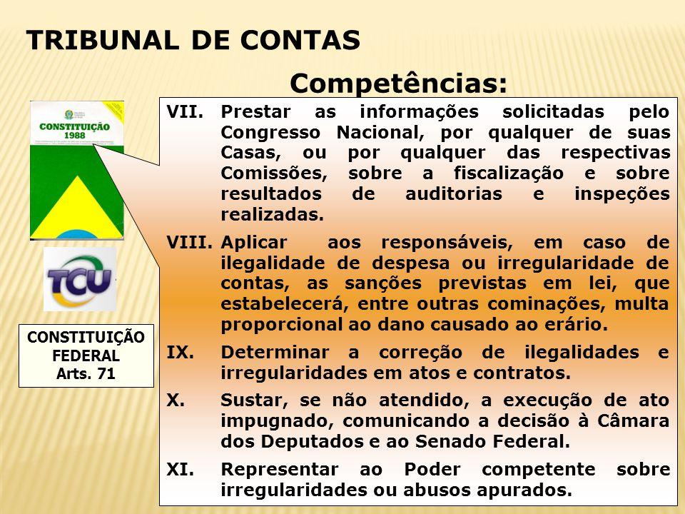 16 TRIBUNAL DE CONTAS CONSTITUIÇÃOFEDERAL Arts. 71 Competências: VII.Prestar as informações solicitadas pelo Congresso Nacional, por qualquer de suas
