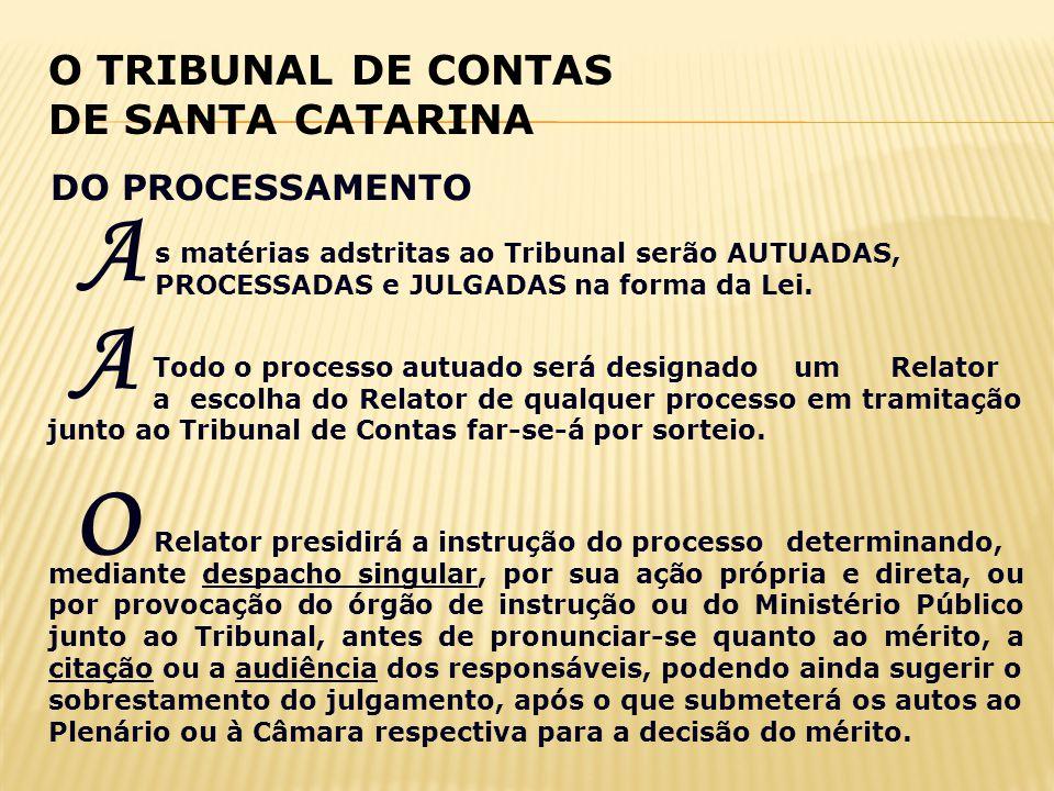 O TRIBUNAL DE CONTAS DE SANTA CATARINA Todo o processo autuado será designado um Relator a escolha do Relator de qualquer processo em tramitação junto