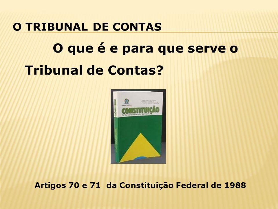 O TRIBUNAL DE CONTAS O que é e para que serve o Tribunal de Contas? Artigos 70 e 71 da Constituição Federal de 1988