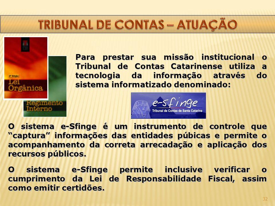 32 Para prestar sua missão institucional o Tribunal de Contas Catarinense utiliza a tecnologia da informação através do sistema informatizado denomina