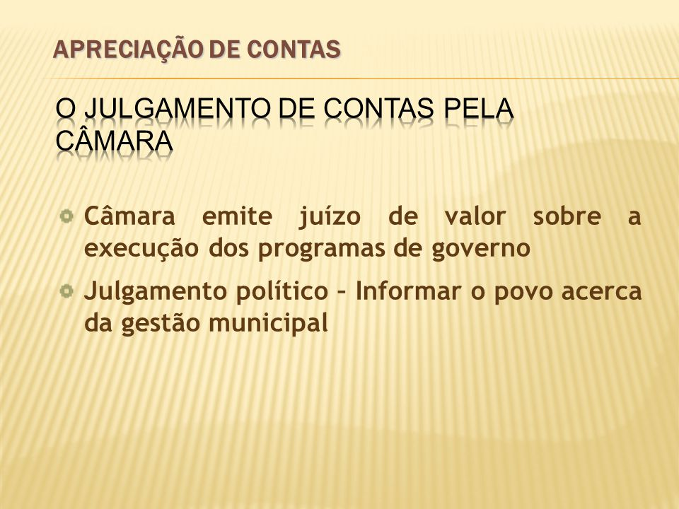 Câmara emite juízo de valor sobre a execução dos programas de governo Julgamento político – Informar o povo acerca da gestão municipal