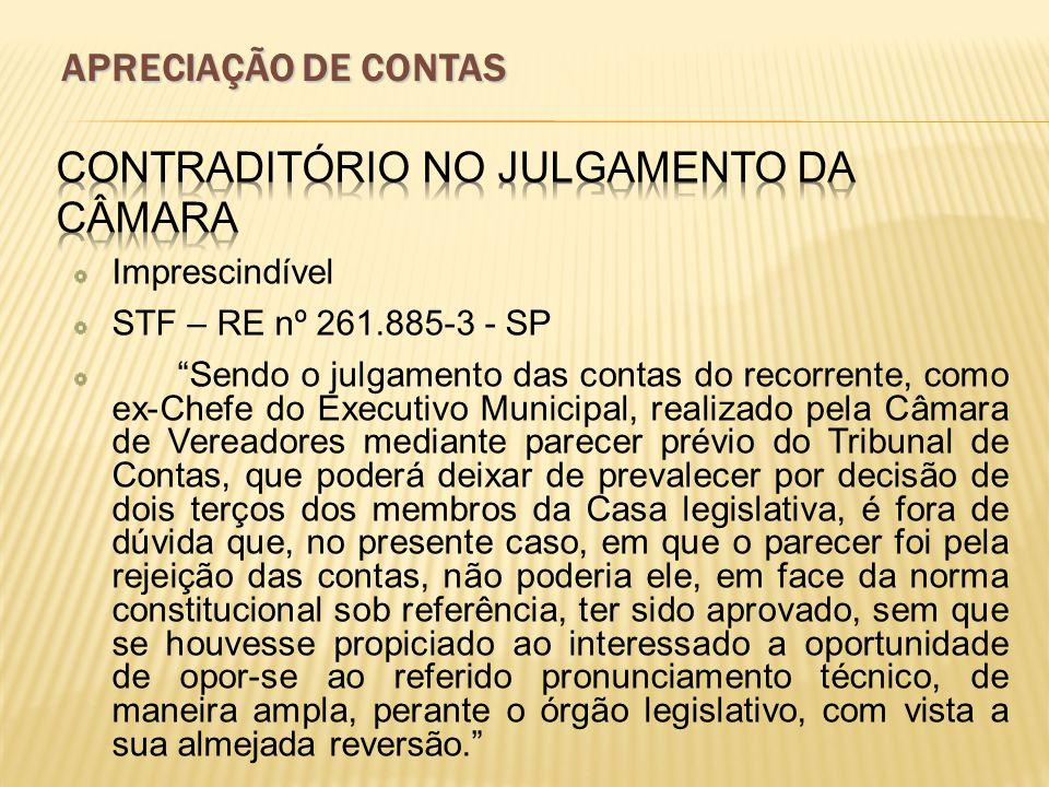 Imprescindível STF – RE nº 261.885-3 - SP Sendo o julgamento das contas do recorrente, como ex-Chefe do Executivo Municipal, realizado pela Câmara de