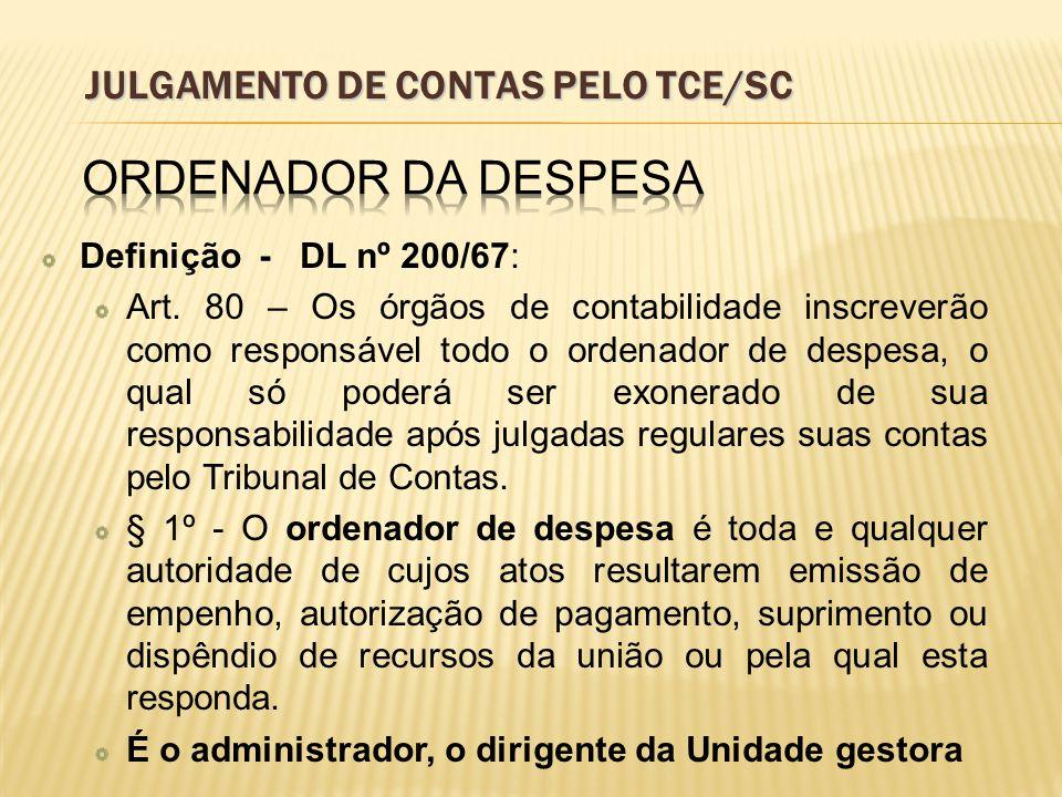 Definição - DL nº 200/67: Art. 80 – Os órgãos de contabilidade inscreverão como responsável todo o ordenador de despesa, o qual só poderá ser exonerad