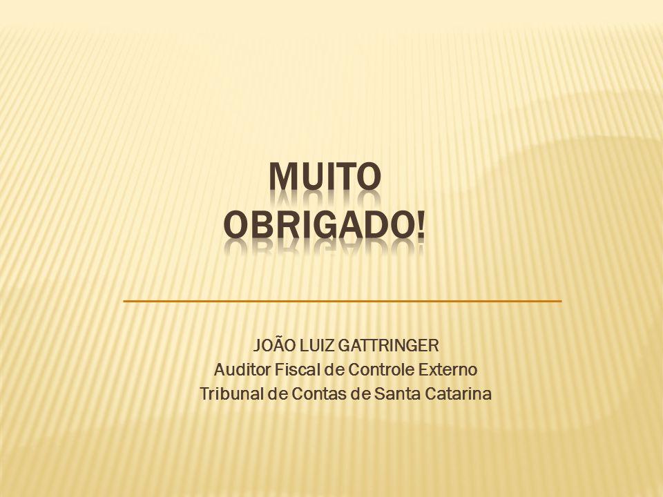 JOÃO LUIZ GATTRINGER Auditor Fiscal de Controle Externo Tribunal de Contas de Santa Catarina