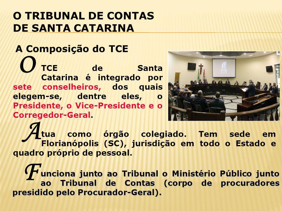 O TRIBUNAL DE CONTAS DE SANTA CATARINA A Composição do TCE TCE de Santa Catarina é integrado por sete conselheiros, dos quais elegem-se, dentre eles,