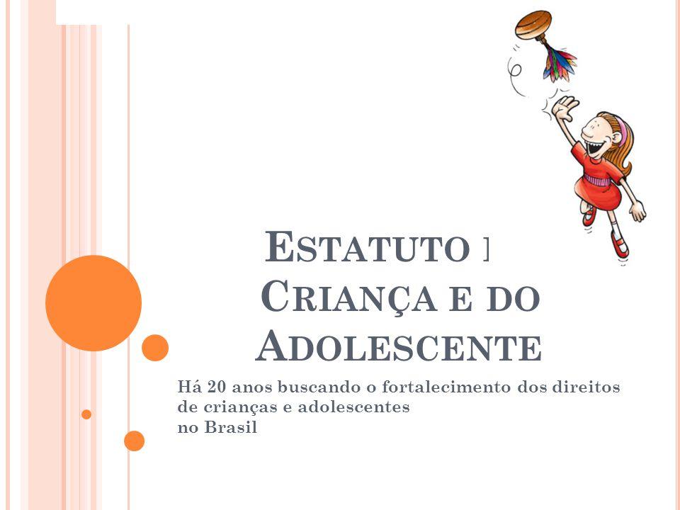 E STATUTO DA C RIANÇA E DO A DOLESCENTE Há 20 anos buscando o fortalecimento dos direitos de crianças e adolescentes no Brasil 1